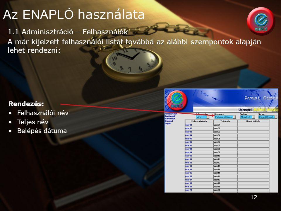 12 1.1 Adminisztráció – Felhasználók A már kijelzett felhasználói listát továbbá az alábbi szempontok alapján lehet rendezni: Az ENAPLÓ használata Ren