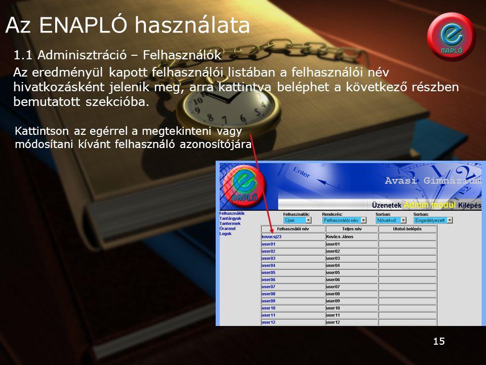 15 1.1 Adminisztráció – Felhasználók Az eredményül kapott felhasználói listában a felhasználói név hivatkozásként jelenik meg, arra kattintva beléphet