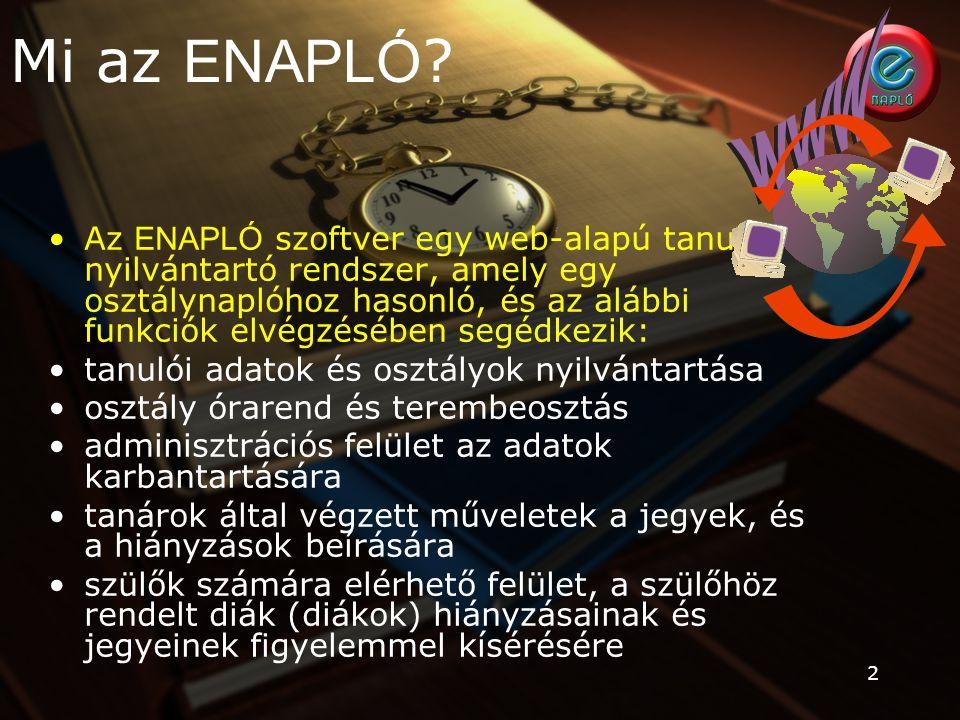 2 Mi az ENAPLÓ ? Az ENAPLÓ szoftver egy web-alapú tanulói nyilvántartó rendszer, amely egy osztálynaplóhoz hasonló, és az alábbi funkciók elvégzésében