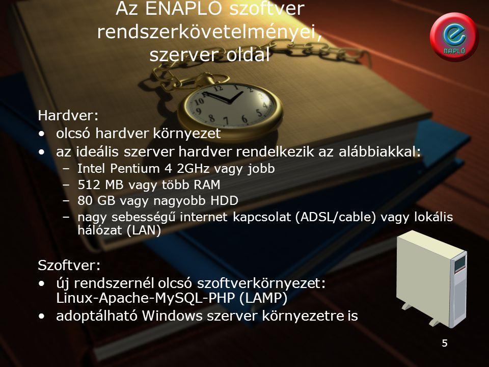 5 Az ENAPLÓ szoftver rendszerkövetelményei, szerver oldal Hardver: olcsó hardver környezet az ideális szerver hardver rendelkezik az alábbiakkal: –Int