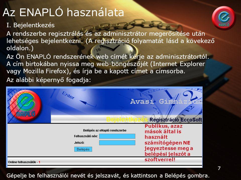 7 Az ENAPLÓ használata I. Bejelentkezés A rendszerbe regisztrálás és az adminisztrátor megerősítése után lehetséges bejelentkezni. (A regisztráció fol