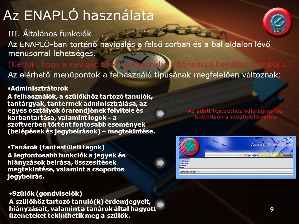 9 III. Általános funkciók Az ENAPLÓ -ban történő navigálás a felső sorban és a bal oldalon lévő menüsorral lehetséges. (Kérjük, hogy a navigációhoz ne