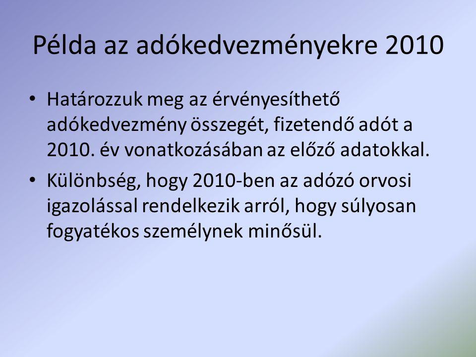 Példa az adókedvezményekre 2010 Határozzuk meg az érvényesíthető adókedvezmény összegét, fizetendő adót a 2010. év vonatkozásában az előző adatokkal.