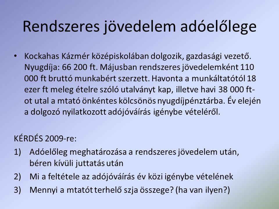 Rendszeres jövedelem adóelőlege Kockahas Kázmér középiskolában dolgozik, gazdasági vezető. Nyugdíja: 66 200 ft. Májusban rendszeres jövedelemként 110