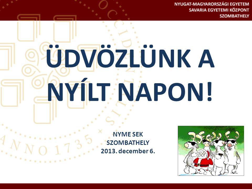 ÜDVÖZLÜNK A NYÍLT NAPON! NYME SEK SZOMBATHELY 2013. december 6.