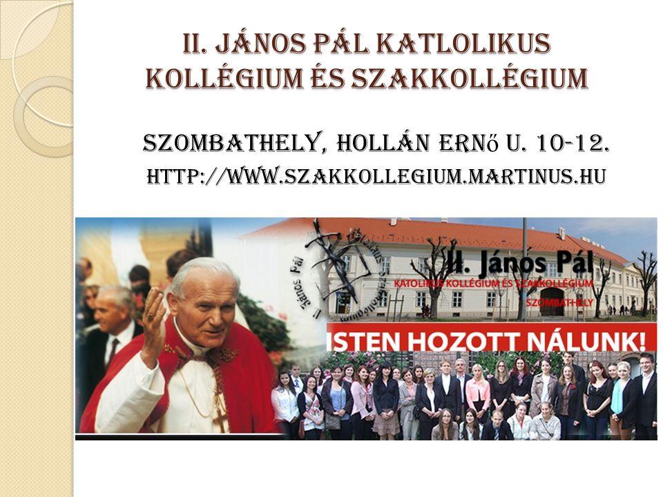 II. János Pál Katlolikus Kollégium és Szakkollégium Szombathely, Hollán Ern ő u. 10-12. http://www.szakkollegium.martinus.hu