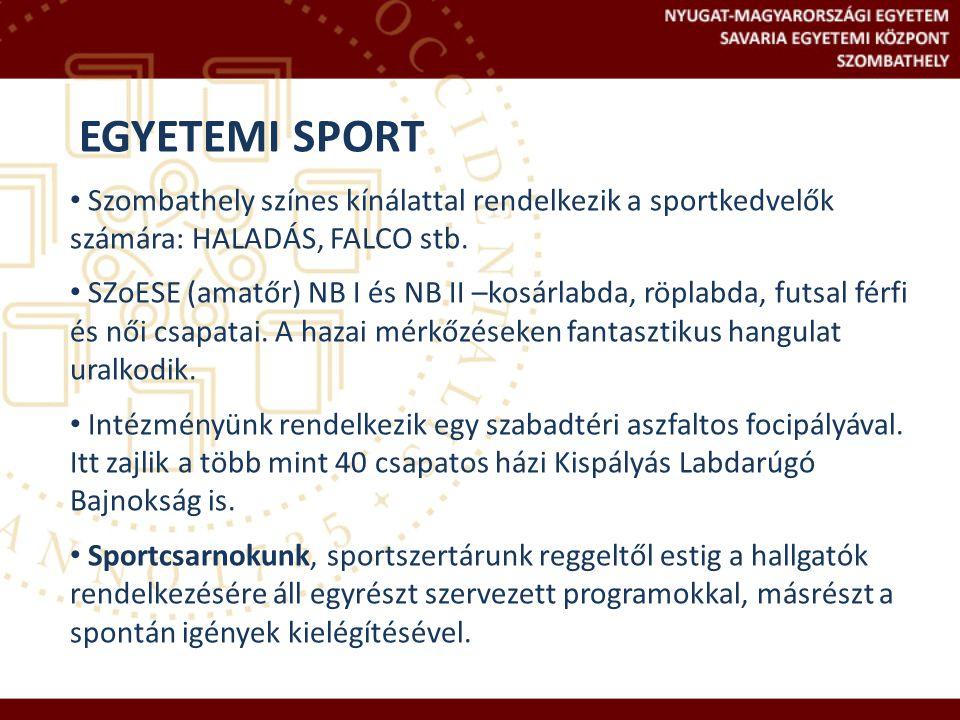 EGYETEMI SPORT Szombathely színes kínálattal rendelkezik a sportkedvelők számára: HALADÁS, FALCO stb. SZoESE (amatőr) NB I és NB II –kosárlabda, röpla
