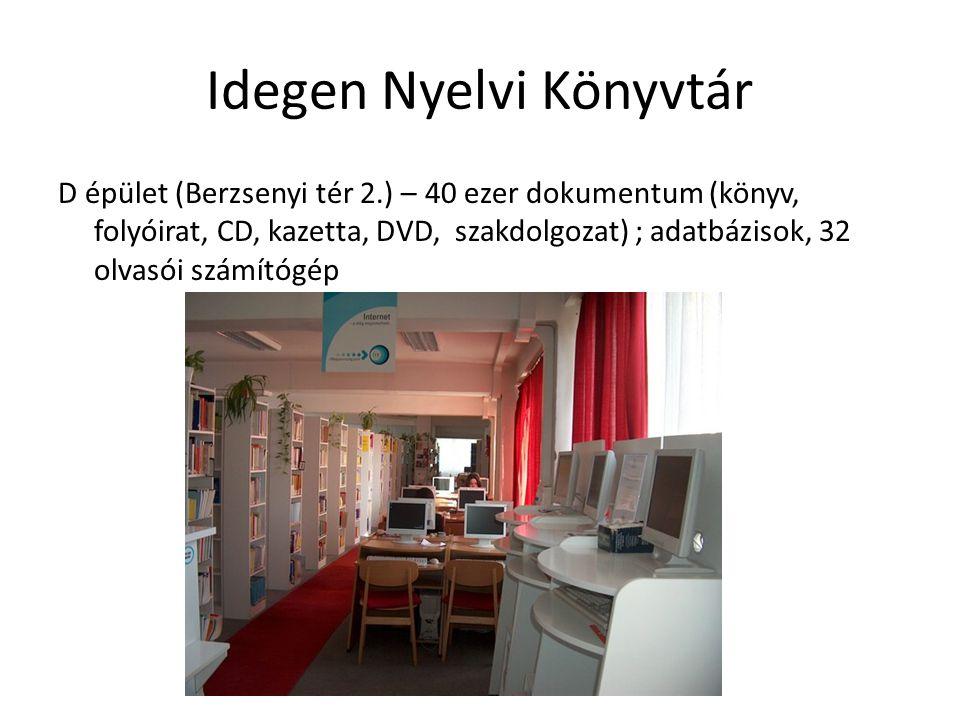 Idegen Nyelvi Könyvtár D épület (Berzsenyi tér 2.) – 40 ezer dokumentum (könyv, folyóirat, CD, kazetta, DVD, szakdolgozat) ; adatbázisok, 32 olvasói s