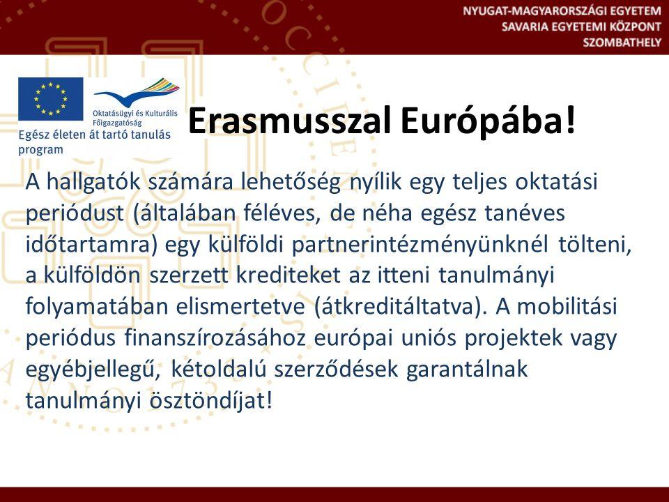 Erasmusszal Európába! A hallgatók számára lehetőség nyílik egy teljes oktatási periódust (általában féléves, de néha egész tanéves időtartamra) egy kü