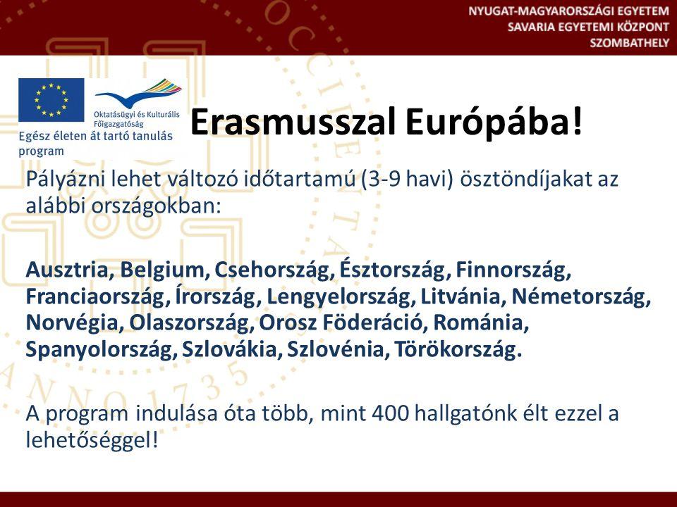 Erasmusszal Európába! Pályázni lehet változó időtartamú (3-9 havi) ösztöndíjakat az alábbi országokban: Ausztria, Belgium, Csehország, Észtország, Fin