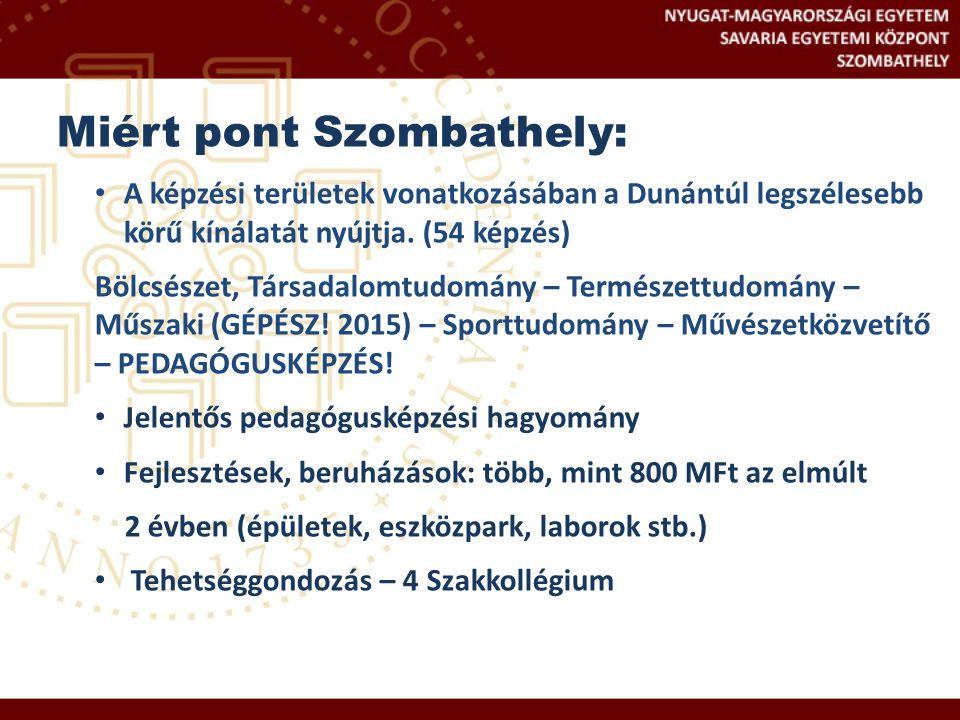 Miért pont Szombathely: A képzési területek vonatkozásában a Dunántúl legszélesebb körű kínálatát nyújtja. (54 képzés) Bölcsészet, Társadalomtudomány