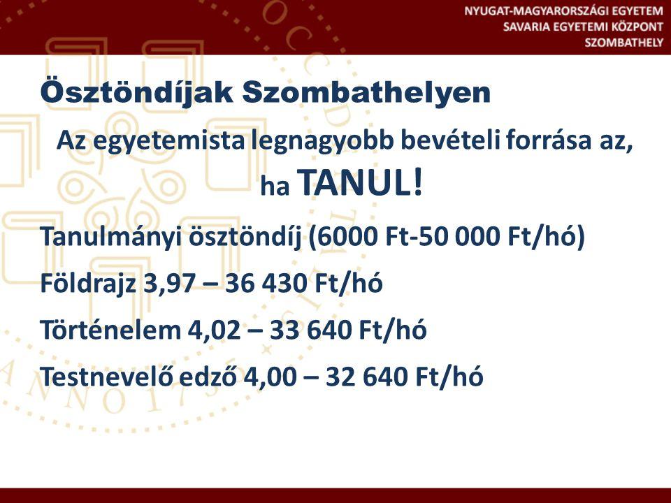 Ösztöndíjak Szombathelyen Az egyetemista legnagyobb bevételi forrása az, ha TANUL! Tanulmányi ösztöndíj (6000 Ft-50 000 Ft/hó) Földrajz 3,97 – 36 430