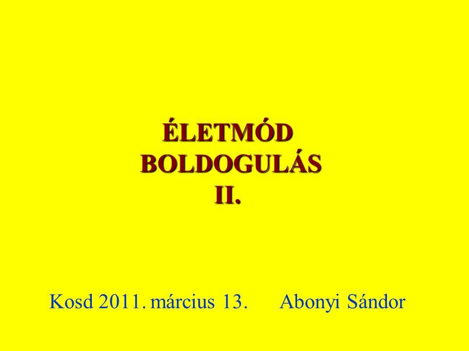 ÉLETMÓD BOLDOGULÁS II. ÉLETMÓD BOLDOGULÁS II. Kosd 2011. március 13. Abonyi Sándor