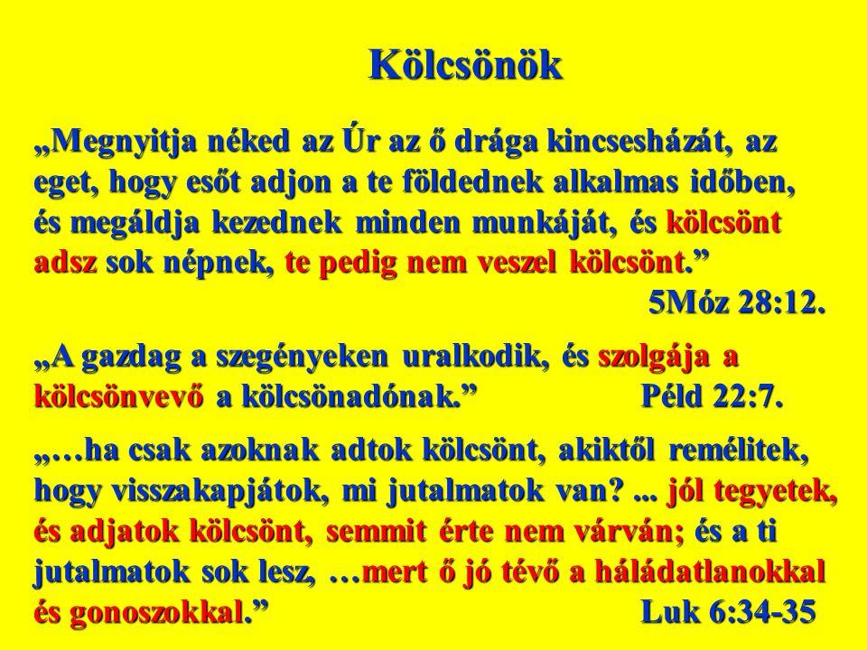 """Kölcsönök """"Megnyitja néked az Úr az ő drága kincsesházát, az eget, hogy esőt adjon a te földednek alkalmas időben, és megáldja kezednek minden munkáját, és kölcsönt adsz sok népnek, te pedig nem veszel kölcsönt. 5Móz 28:12."""