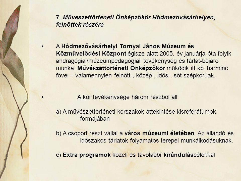 7. Művészettörténeti Önképzőkör Hódmezővásárhelyen, felnőttek részére A Hódmezővásárhelyi Tornyai János Múzeum és Közművelődési Központ égisze alatt 2
