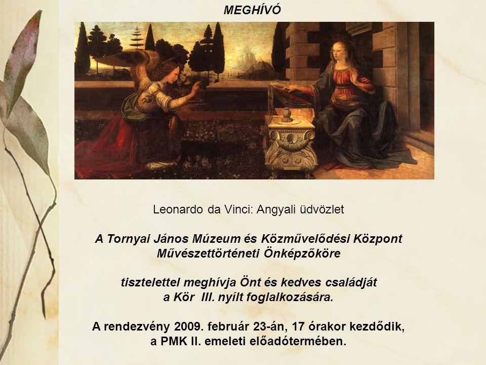 MEGHÍVÓ Leonardo da Vinci: Angyali üdvözlet A Tornyai János Múzeum és Közművelődési Központ Művészettörténeti Önképzőköre tisztelettel meghívja Önt és kedves családját a Kör III.