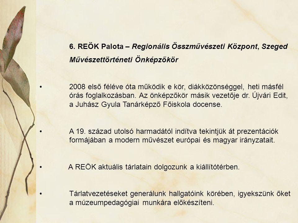 6. REÖK Palota – Regionális Összművészeti Központ, Szeged Művészettörténeti Önképzőkör 2008 első féléve óta működik e kör, diákközönséggel, heti másfé