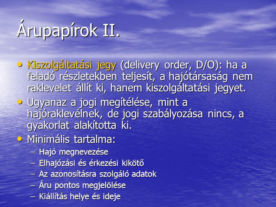 Árupapírok II. Kiszolgáltatási jegy (delivery order, D/O): ha a feladó részletekben teljesít, a hajótársaság nem raklevelet állít ki, hanem kiszolgált