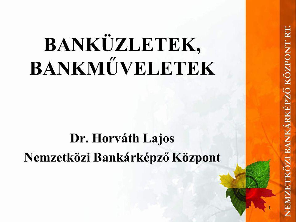 1 BANKÜZLETEK, BANKMŰVELETEK Dr. Horváth Lajos Nemzetközi Bankárképző Központ