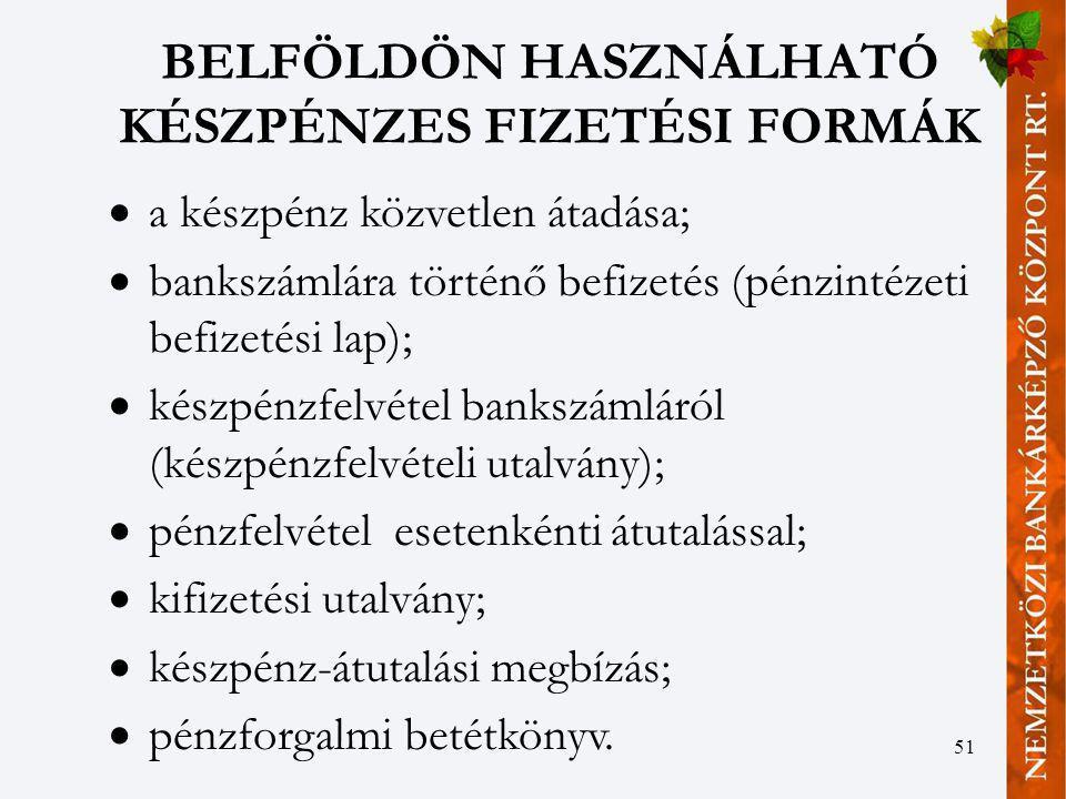51 BELFÖLDÖN HASZNÁLHATÓ KÉSZPÉNZES FIZETÉSI FORMÁK  a készpénz közvetlen átadása;  bankszámlára történő befizetés (pénzintézeti befizetési lap); 