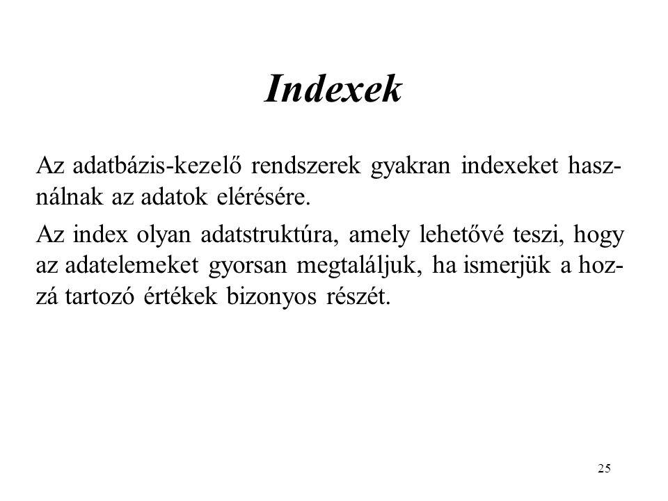 25 Indexek Az adatbázis-kezelő rendszerek gyakran indexeket hasz- nálnak az adatok elérésére.