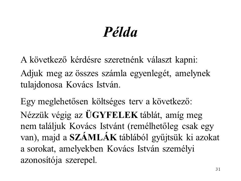 31 Példa A következő kérdésre szeretnénk választ kapni: Adjuk meg az összes számla egyenlegét, amelynek tulajdonosa Kovács István.