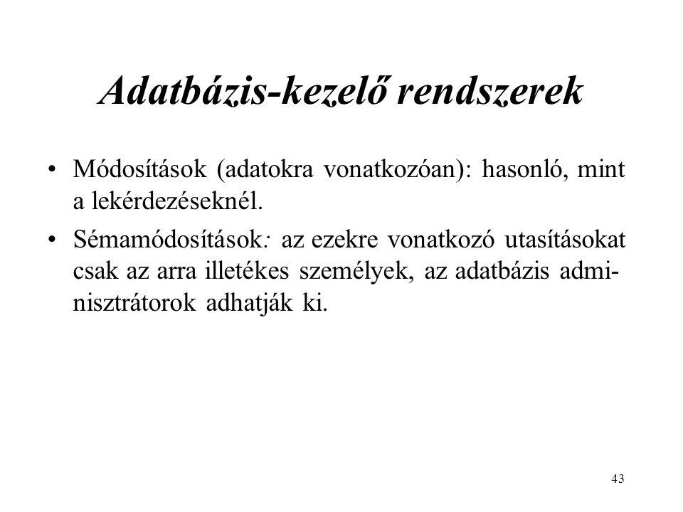 43 Adatbázis-kezelő rendszerek Módosítások (adatokra vonatkozóan): hasonló, mint a lekérdezéseknél.