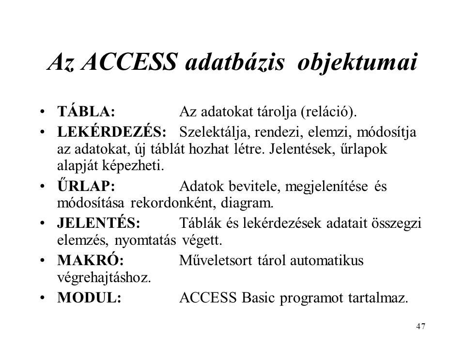 47 Az ACCESS adatbázis objektumai TÁBLA:Az adatokat tárolja (reláció).