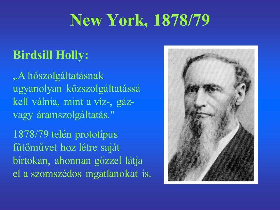 """New York, 1878/79 Birdsill Holly: """"A hőszolgáltatásnak ugyanolyan közszolgáltatássá kell válnia, mint a víz-, gáz- vagy áramszolgáltatás."""