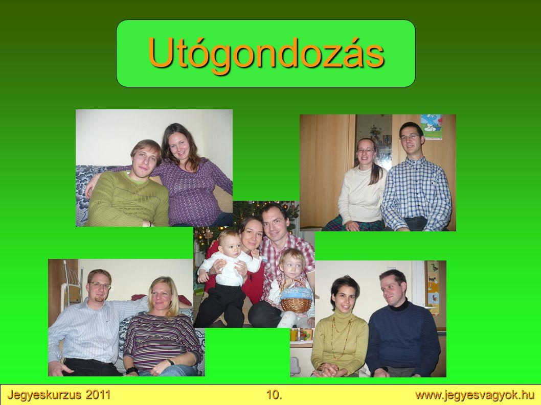 Jegyeskurzus 2011 10. www.jegyesvagyok.hu Utógondozás