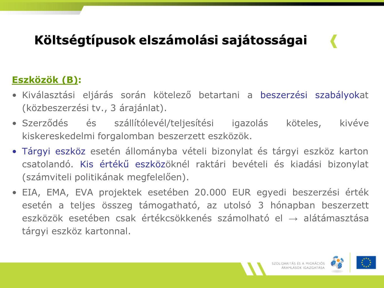 Költségtípusok elszámolási sajátosságai Eszközök (B): Kiválasztási eljárás során kötelező betartani a beszerzési szabályokat (közbeszerzési tv., 3 árajánlat).