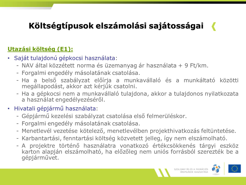 Költségtípusok elszámolási sajátosságai Utazási költség (E1): Saját tulajdonú gépkocsi használata: -NAV által közzétett norma és üzemanyag ár használata + 9 Ft/km.