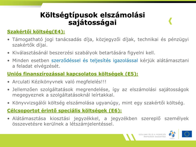 Költségtípusok elszámolási sajátosságai Szakértői költség(E4): Támogatható jogi tanácsadás díja, közjegyzői díjak, technikai és pénzügyi szakértők díjai.