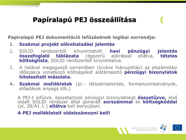 Papíralapú PEJ összeállítása Papíralapú PEJ dokumentáció lefűzésének logikai sorrendje: 1.Szakmai projekt előrehaladási jelentés 2.SOLID rendszerből kinyomtatott havi pénzügyi jelentés összefoglaló táblázata cégszerű aláírással ellátva, tételes költséglista, SOLID rendszerből kinyomtatva.