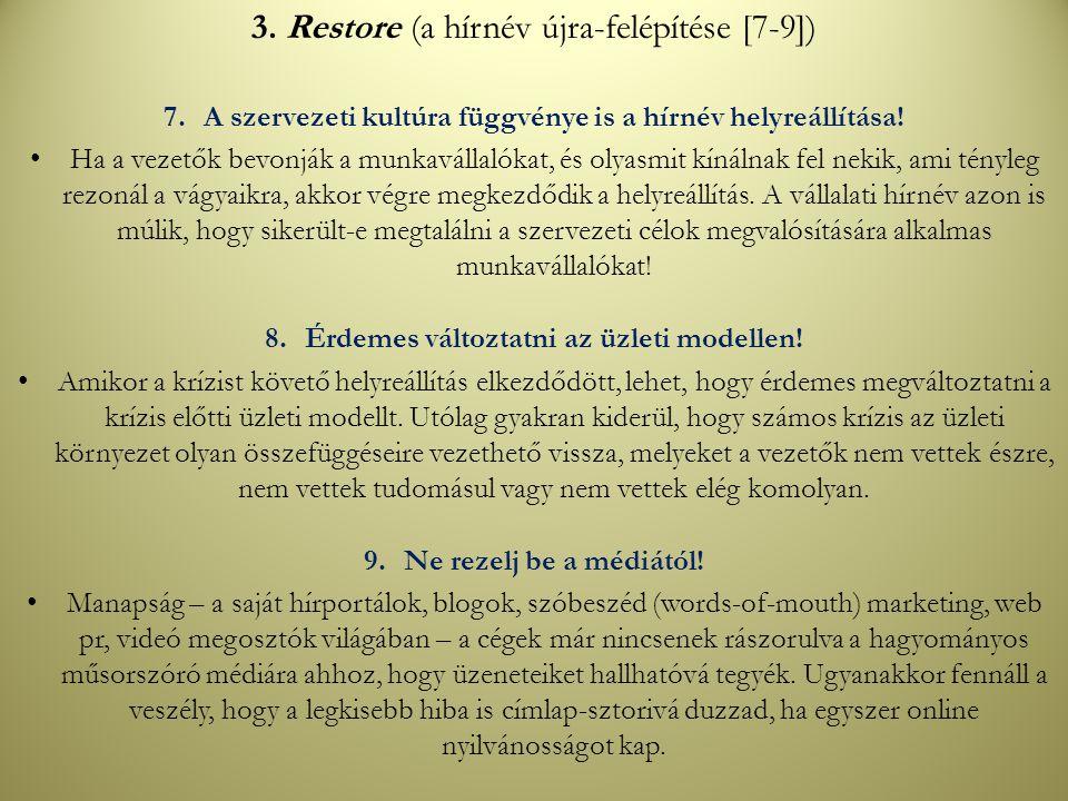 3. Restore (a hírnév újra-felépítése [7-9]) 7.A szervezeti kultúra függvénye is a hírnév helyreállítása! Ha a vezetők bevonják a munkavállalókat, és o
