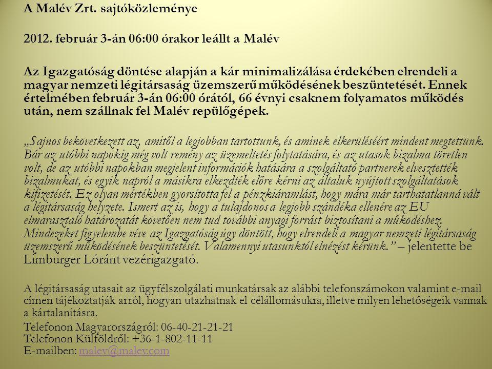 A Malév Zrt. sajtóközleménye 2012. február 3-án 06:00 órakor leállt a Malév Az Igazgatóság döntése alapján a kár minimalizálása érdekében elrendeli a