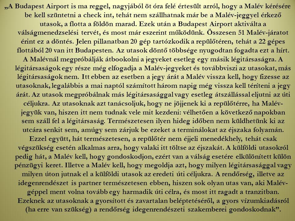 """""""A Budapest Airport is ma reggel, nagyjából öt óra felé értesült arról, hogy a Malév kérésére be kell szüntetni a check int, tehát nem szállhatnak már"""