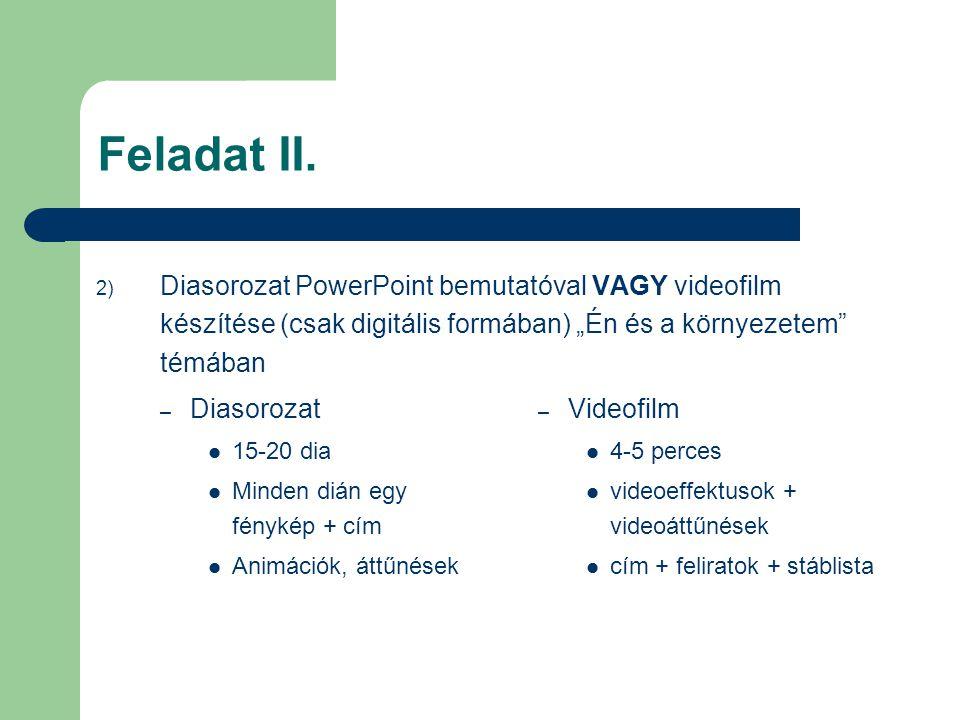 """Feladat II. 2) Diasorozat PowerPoint bemutatóval VAGY videofilm készítése (csak digitális formában) """"Én és a környezetem"""" témában – Diasorozat 15-20 d"""