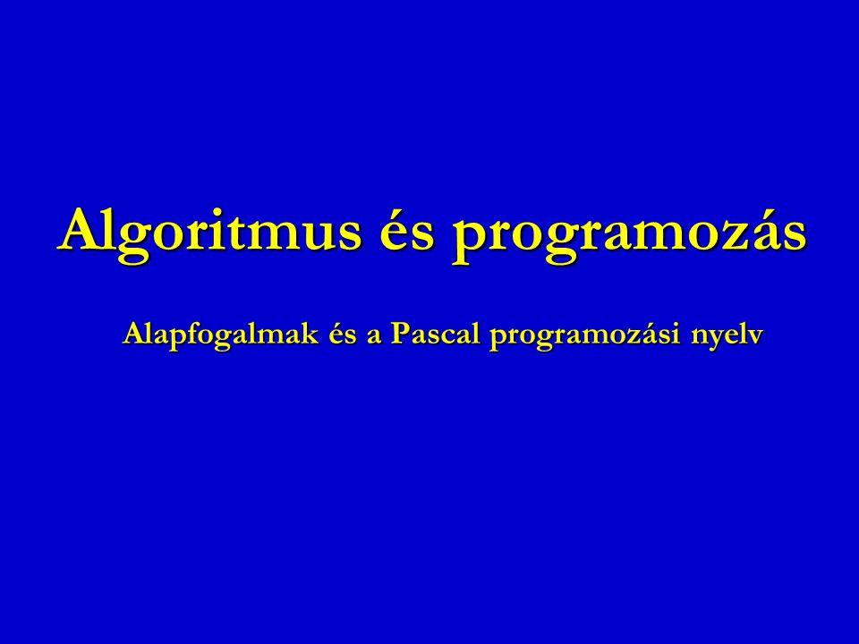 Algoritmus és programozás Alapfogalmak és a Pascal programozási nyelv