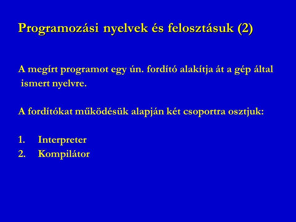 Programozási nyelvek és felosztásuk (2) A megírt programot egy ún. fordító alakítja át a gép által ismert nyelvre. A fordítókat működésük alapján két