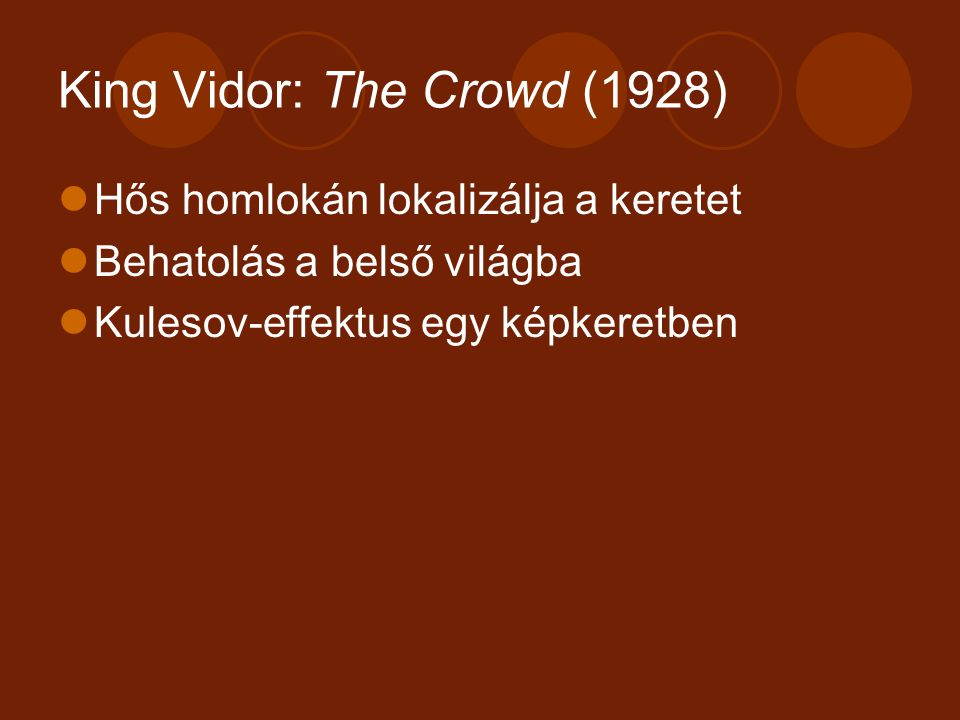 King Vidor: The Crowd (1928) Hős homlokán lokalizálja a keretet Behatolás a belső világba Kulesov-effektus egy képkeretben