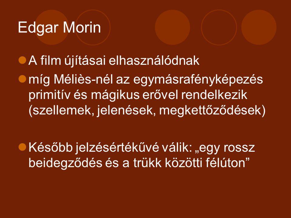 Edgar Morin A film újításai elhasználódnak míg Méliès-nél az egymásrafényképezés primitív és mágikus erővel rendelkezik (szellemek, jelenések, megkett