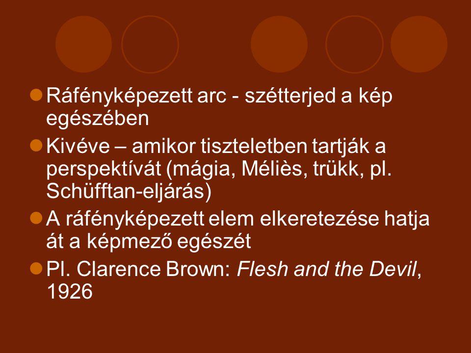 Ráfényképezett arc - szétterjed a kép egészében Kivéve – amikor tiszteletben tartják a perspektívát (mágia, Méliès, trükk, pl. Schüfftan-eljárás) A rá