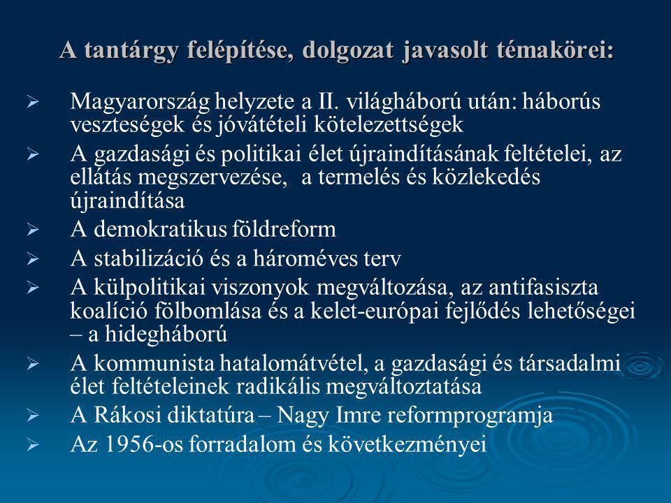 A tantárgy felépítése, dolgozat javasolt témakörei:   Magyarország helyzete a II. világháború után: háborús veszteségek és jóvátételi kötelezettsége