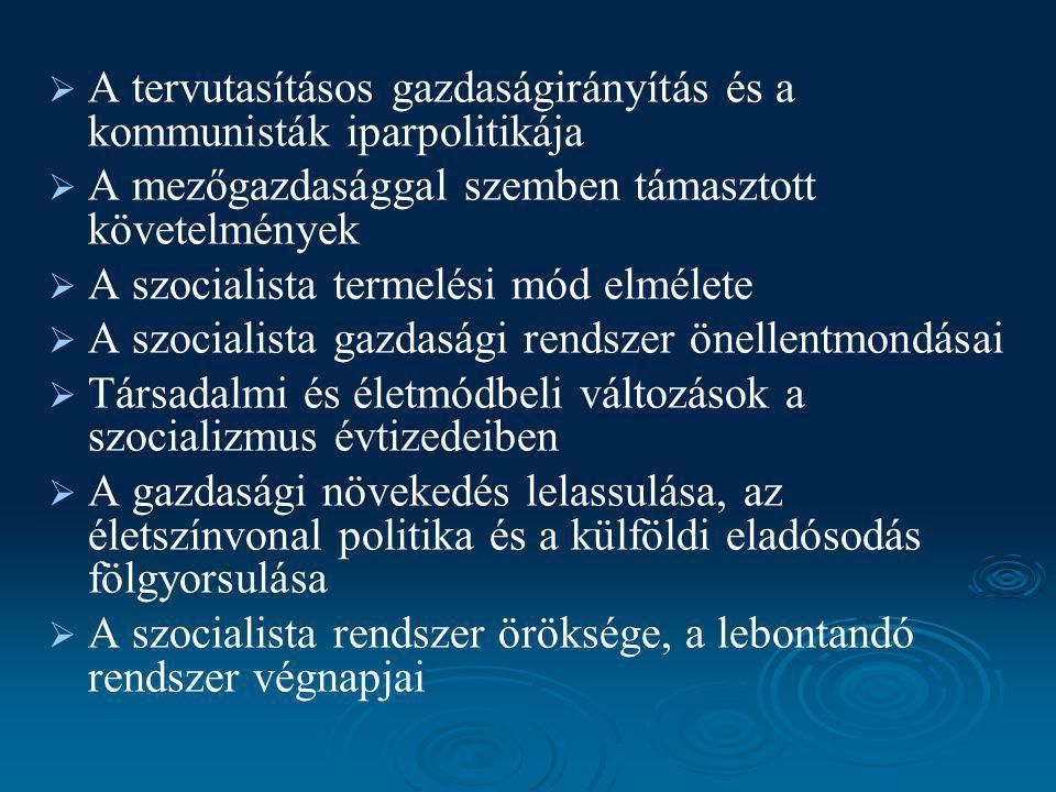 Ajánlott irodalom:   Berend T Iván: A szocialista gazdaság története Magyarországon 1945-1975.