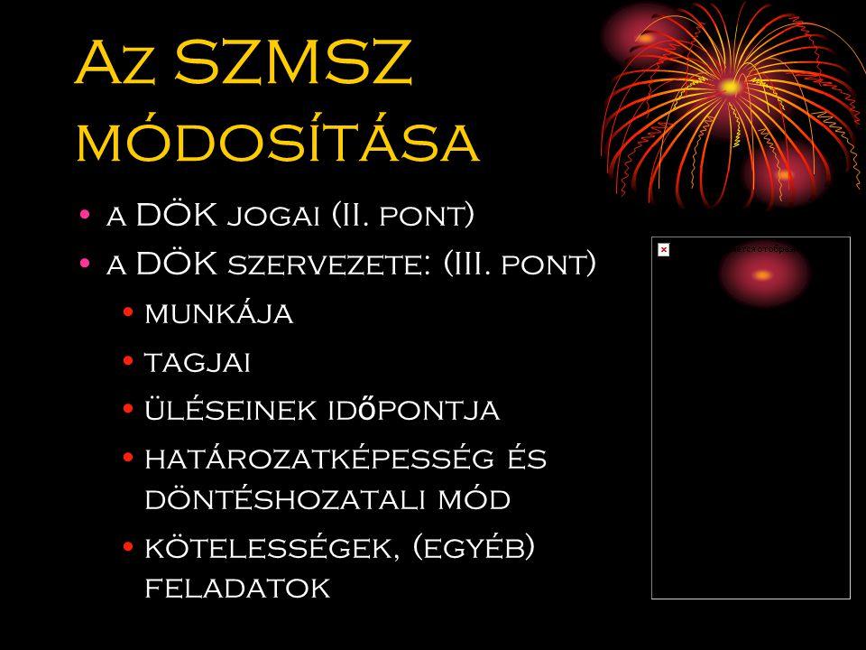 Az SZMSZ módosítása a DÖK jogai (II. pont) a DÖK szervezete: (III.