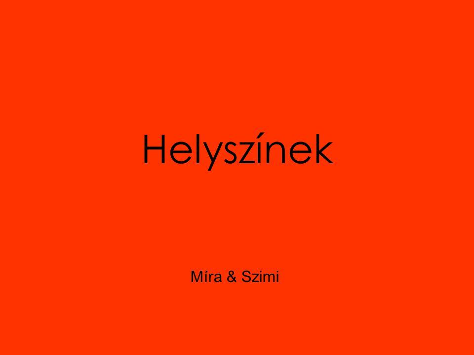Helyszínek Míra & Szimi