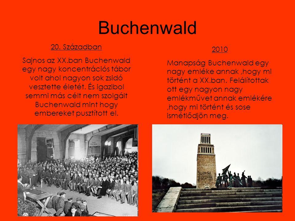 Buchenwald 20. Században Sajnos az XX.ban Buchenwald egy nagy koncentrációs tábor volt ahol nagyon sok zsidó vesztette életét. És igazibol semmi más c