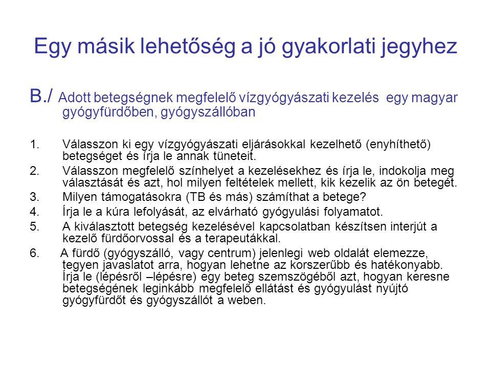 Egy másik lehetőség a jó gyakorlati jegyhez B./ Adott betegségnek megfelelő vízgyógyászati kezelés egy magyar gyógyfürdőben, gyógyszállóban 1.Válasszon ki egy vízgyógyászati eljárásokkal kezelhető (enyhíthető) betegséget és írja le annak tüneteit.