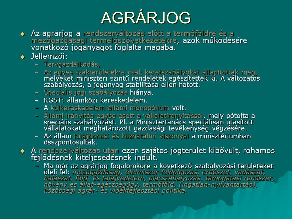 AGRÁRJOG  Az agrárjog a rendszerváltozás előtt a termőföldre és a mezőgazdasági termelőszövetkezetekre, azok működésére vonatkozó joganyagot foglalta